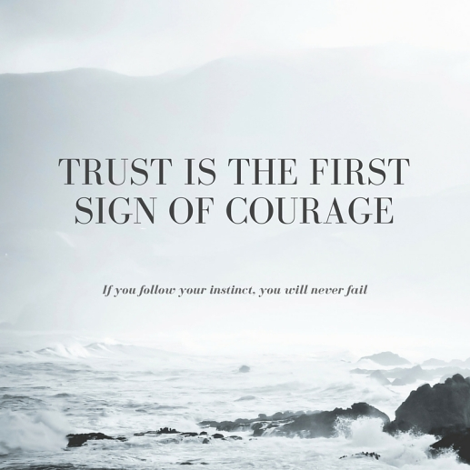 Trust is the first sign of courage